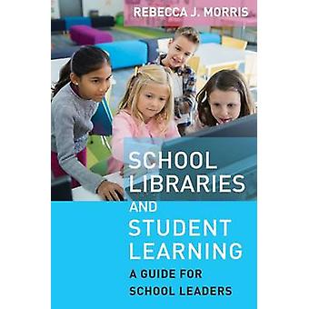 School Libraries and Student Learning - A Guide for School Leaders by