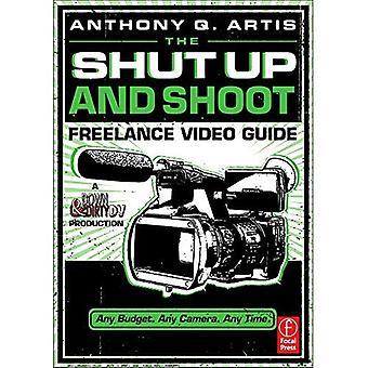 De Shut Up and schieten Freelance Video-gids: een Down & Dirty DV-productie