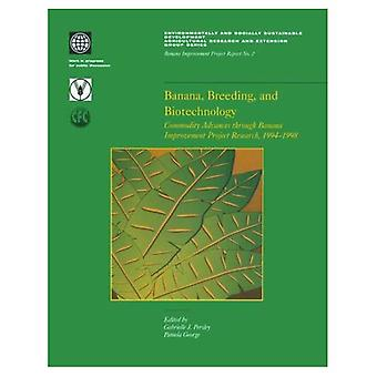 Bananas, Breeding, and Biotechnology: Commodity Advances Through Banana Improvement Project Research, 1994-1998