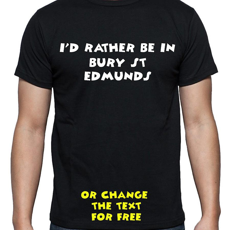I'd Rather Be In Bury st edmunds Black Hand Printed T shirt