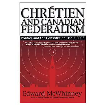 Chretien and Canadian Federalism: Politics and the Constitution, 1993-2003