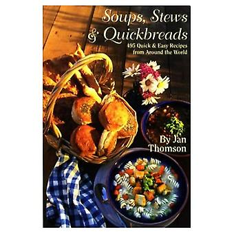 Soups, Stews & Quickbreads: 495 Quick and Easy Recipes from around the World