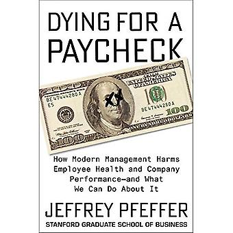 Dying for a Paycheck: How Modern Management Harms Employee Health and Company� Performance--And What We Can Do about It