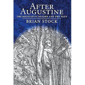 After Augustine - The Meditative Reader and the Text by Brian Stock -