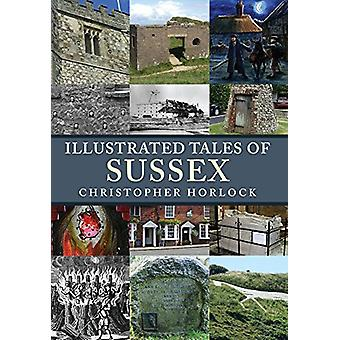 Illustrated Tales of Sussex by Christopher Horlock - 9781445678993 Bo