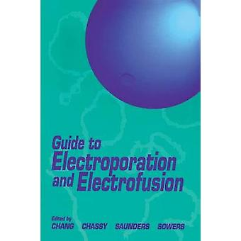 Guide to Electroporation and Electrofusion by Chang & Donald C.