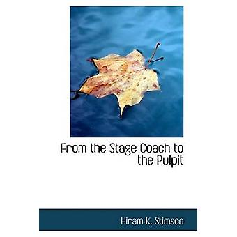 From the Stage Coach to the Pulpit by Stimson & Hiram K.