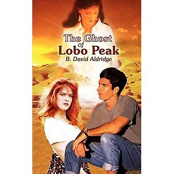 The Ghost of Lobo Peak by Aldridge & B. David