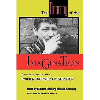 The Anarchy of the Imagination Interviews Essays Notes by Fasbinder & Rainer Werner