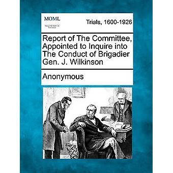 Bericht des Ausschusses ernannt zu untersuchen das Verhalten von Brigadier General J. Wilkinson von anonym