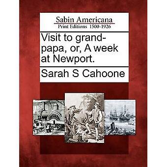 Visit to grandpapa or A week at Newport. by Cahoone & Sarah S