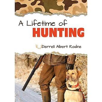 A Lifetime of Hunting by Rodine & Derrell Albert