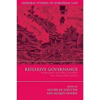 Reflexive Governance Redefining the Public Interest in a Pluralistic World by De Schutter & Olivier
