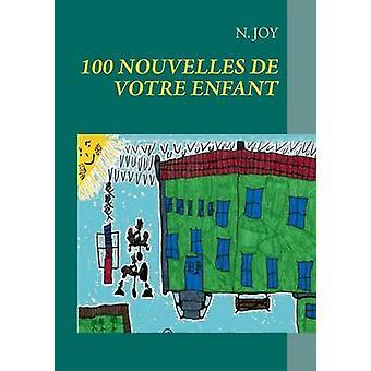 100 Nouvelles De Votre Enfant by Joy & N.