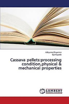 Cassava pelletsprocessing conditionphysical   mechanical properties by Oluyemisi Adejumo