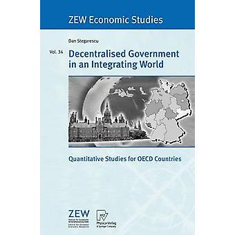 Decentralised Government in an Integrating World  Quantitative Studies for OECD Countries by Stegarescu & Dan