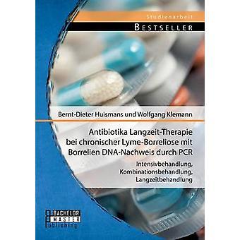 Antibiotika LangzeitTherapie Bei Chronischer LymeBorreliose Mit Borrelien DNANachweis Durch PCR Intensivbehandlung Kombinationsbehandlung Langze door Huismans & BerntDieter