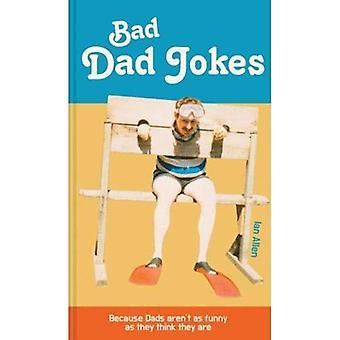 Schlechte Vater Witze: Denn Väter sind nicht so lustig wie sie denken, sie sind