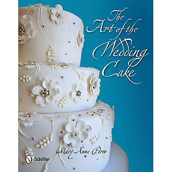 The Art of the Wedding Cake by Mary Anne Pirro - 9780764339240 Book