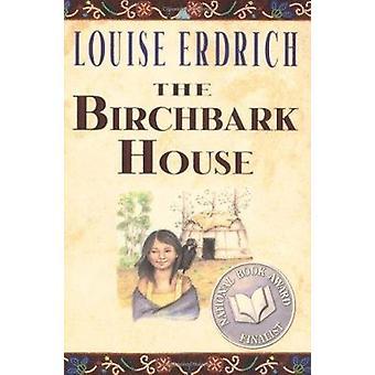 The Birchbark House by Louise Erdrich - Louise Erdrich - Louise Erdic