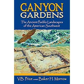 Canyon Gardens-The Ancient Pueblo Landscapes of the American Southwe