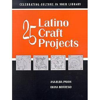 25 Latino Craft Projects by Diana Borrego - Ana-Elba Pavon - 97808389