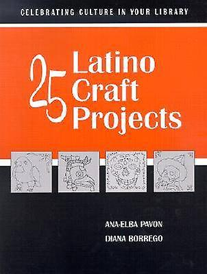 25 Latino Craft Projects by Diana Borrego - Ana-Elba Pavon - 97808389