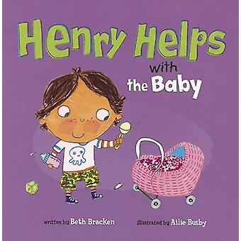 Henry Helps with the Baby by Beth Bracken - Ailie Busby - 97814048767