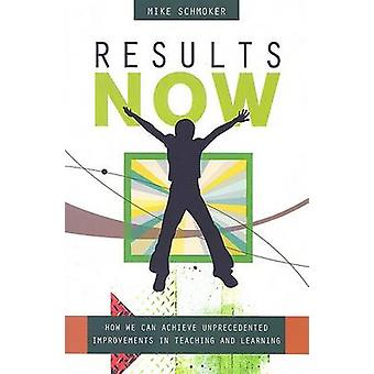 Results Now - How We Can Achieve Unprecedented Improvements in Teachin