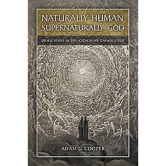 Naturally Human - Supernaturally God - Deification in Pre-conciliar Ca