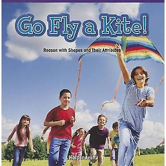 Go Fly a Kite! - Reason with Shapes and Their Attributes by Harper Ave