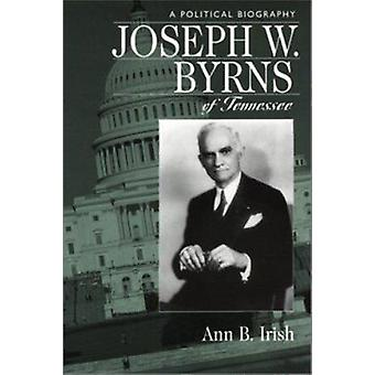 Joseph W. Byrns of Tennessee - A Political Biography by Ann B Irish -