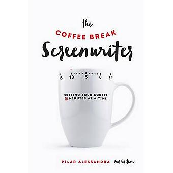 The Coffee Break Screenwriter - Writing Your Script 10 Minutes at a Ti