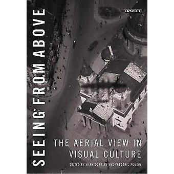 Seeing from Above - The Aerial View in Visual Culture by Mark Dorrian