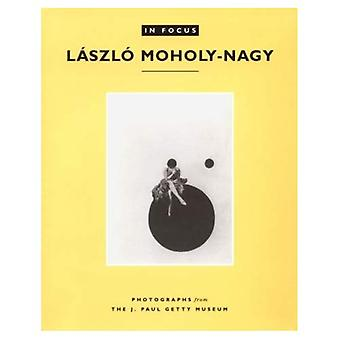 In Focus: Photographs from the J.Paul Getty Museum: Laszlo Moholy-Nagy (In Focus (J. Paul Getty Museum))