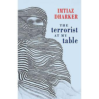 The Terrorist at My Table by Imtiaz Dharker - 9781852247355 Book